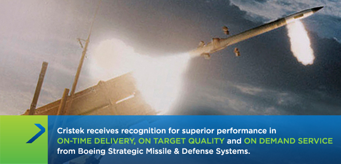Cristek receives recognition for superior performance in on-time delivery on target quality and on demand service from Boeing Strategic Missile & Defense Systems.